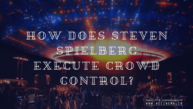 Learn How Steven Spielberg Executes Crowd Control